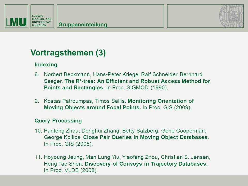 Gruppeneinteilung Vortragsthemen (3) Indexing 8.Norbert Beckmann, Hans-Peter Kriegel Ralf Schneider, Bernhard Seeger. The R*-tree: An Efficient and Ro