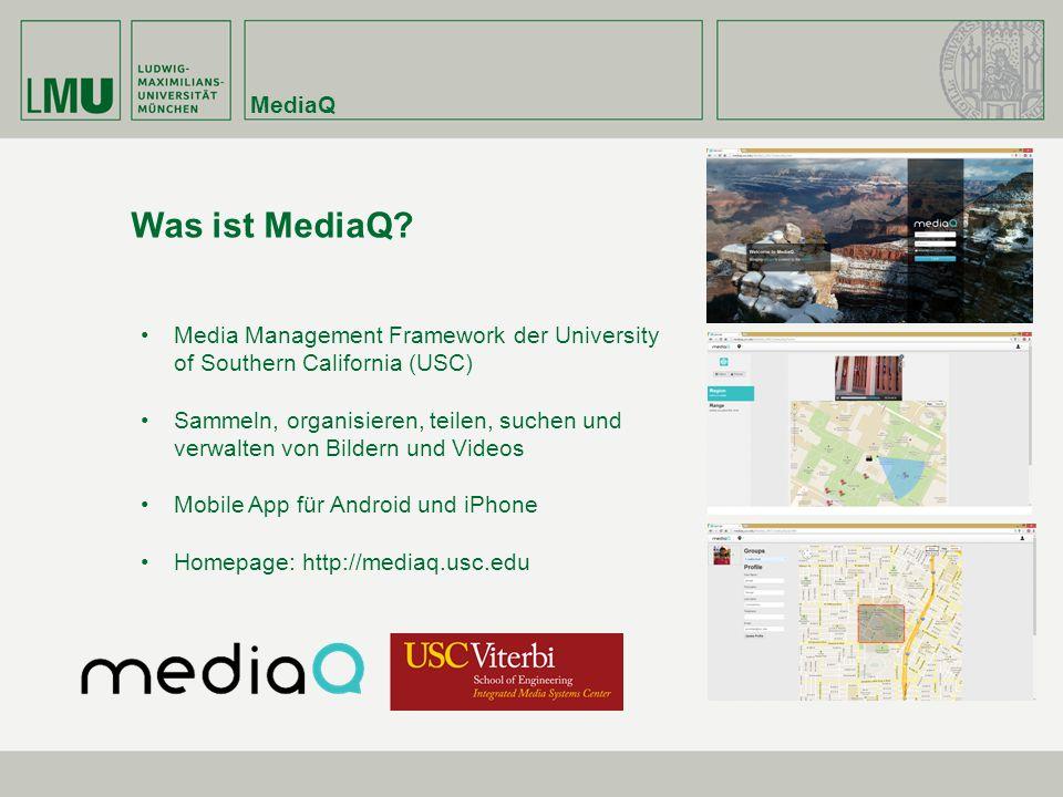 MediaQ Was ist MediaQ? Media Management Framework der University of Southern California (USC) Sammeln, organisieren, teilen, suchen und verwalten von