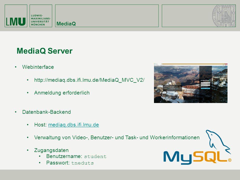 MediaQ Server Webinterface http://mediaq.dbs.ifi.lmu.de/MediaQ_MVC_V2/ Anmeldung erforderlich Datenbank-Backend Host: mediaq.dbs.ifi.lmu.demediaq.dbs.ifi.lmu.de Verwaltung von Video-, Benutzer- und Task- und Workerinformationen Zugangsdaten Benutzername: student Passwort: tneduts