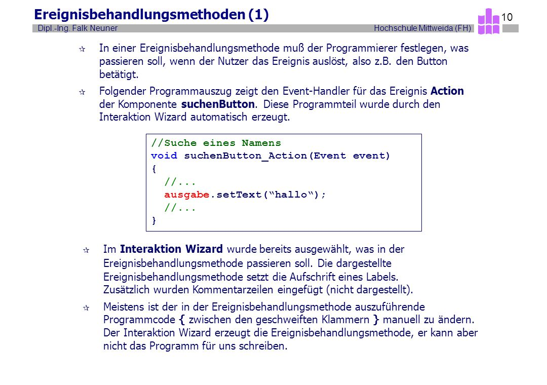 Hochschule Mittweida (FH)Dipl.-Ing. Falk Neuner 10 Ereignisbehandlungsmethoden (1) ¶ In einer Ereignisbehandlungsmethode muß der Programmierer festleg