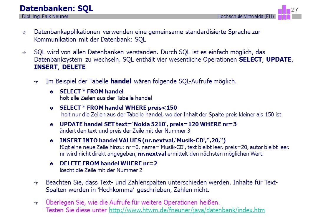Hochschule Mittweida (FH)Dipl.-Ing. Falk Neuner 27 Datenbanken: SQL ¶ Datenbankapplikationen verwenden eine gemeinsame standardisierte Sprache zur Kom