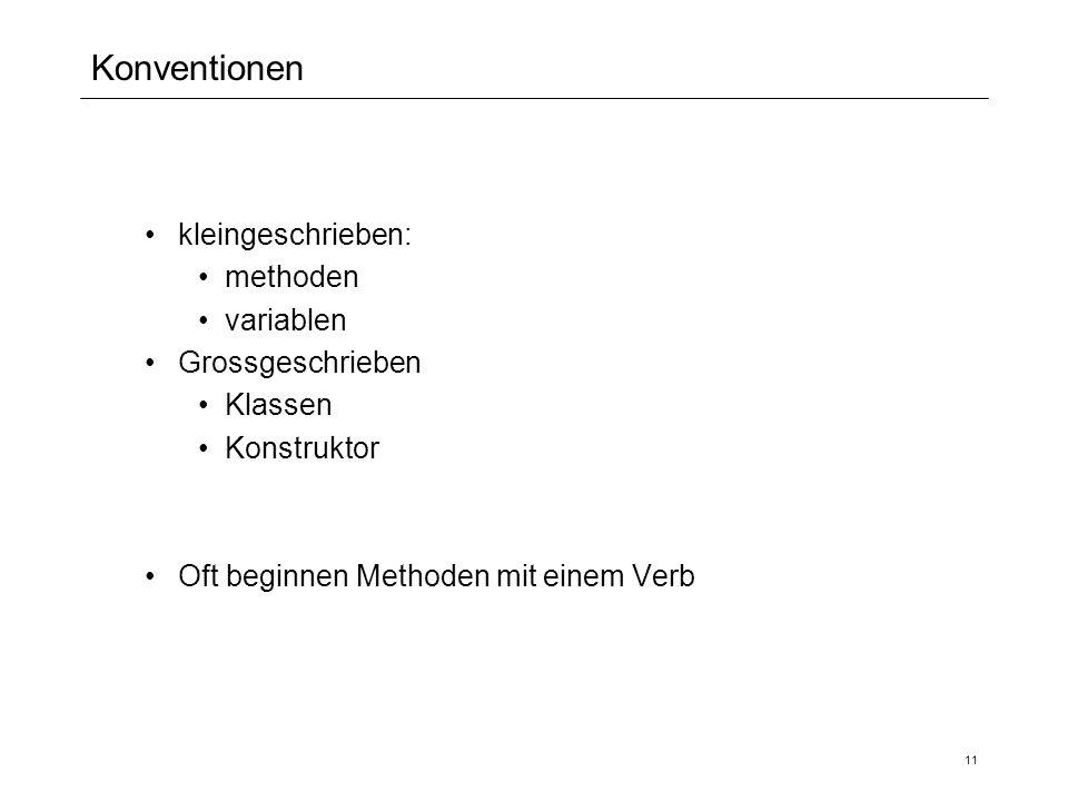 Konventionen kleingeschrieben: methoden variablen Grossgeschrieben Klassen Konstruktor Oft beginnen Methoden mit einem Verb 11