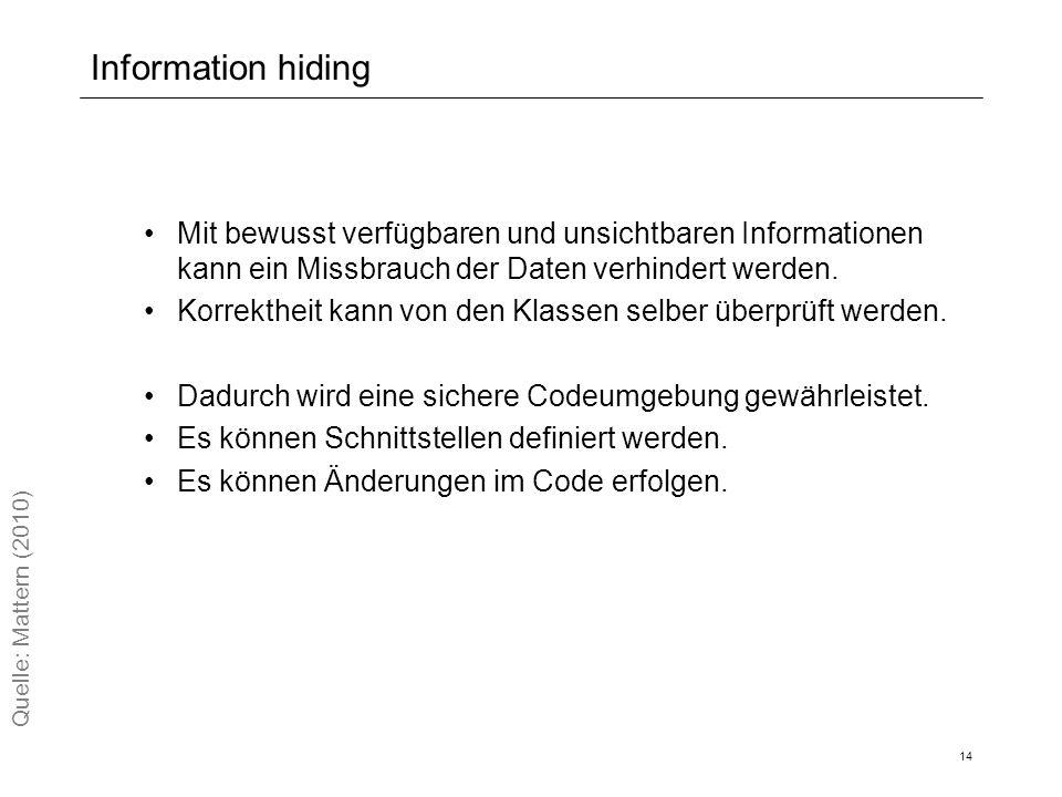 Information hiding Mit bewusst verfügbaren und unsichtbaren Informationen kann ein Missbrauch der Daten verhindert werden.