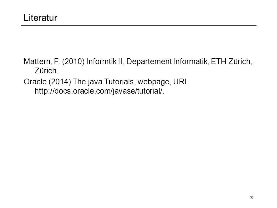 Literatur 32 Mattern, F. (2010) Informtik II, Departement Informatik, ETH Zürich, Zürich.