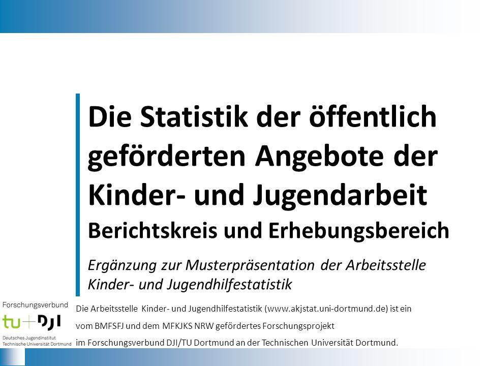 Die Arbeitsstelle Kinder- und Jugendhilfestatistik (www.akjstat.uni-dortmund.de) ist ein vom BMFSFJ und dem MFKJKS NRW gefördertes Forschungsprojekt im Forschungsverbund DJI/TU Dortmund an der Technischen Universität Dortmund.