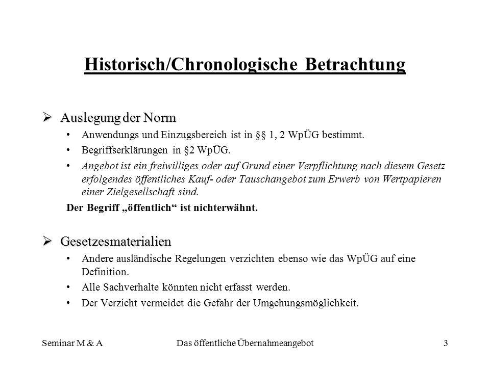 Seminar M & ADas öffentliche Übernahmeangebot3 Historisch/Chronologische Betrachtung  Auslegung der Norm Anwendungs und Einzugsbereich ist in §§ 1, 2 WpÜG bestimmt.