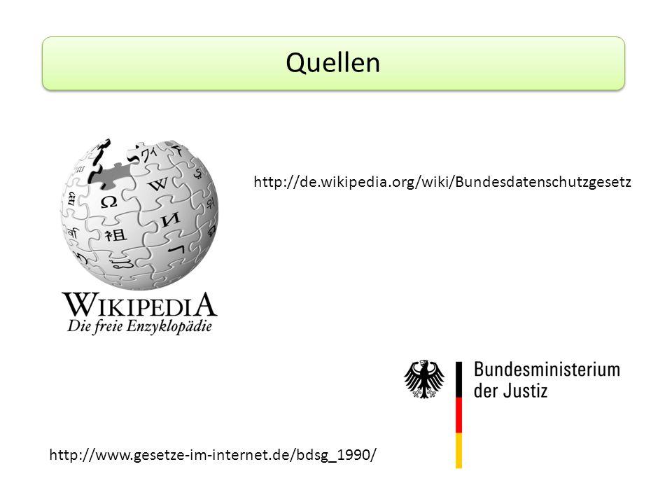 Quellen http://www.gesetze-im-internet.de/bdsg_1990/ http://de.wikipedia.org/wiki/Bundesdatenschutzgesetz
