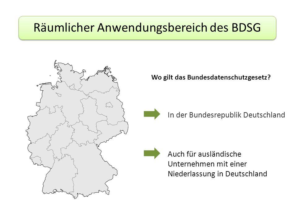 In der Bundesrepublik Deutschland Auch für ausländische Unternehmen mit einer Niederlassung in Deutschland Räumlicher Anwendungsbereich des BDSG Wo gilt das Bundesdatenschutzgesetz?