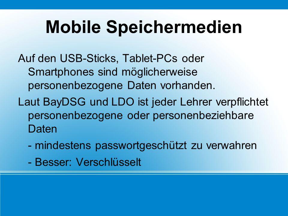 Mobile Speichermedien Auf den USB-Sticks, Tablet-PCs oder Smartphones sind möglicherweise personenbezogene Daten vorhanden. Laut BayDSG und LDO ist je