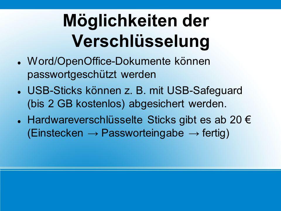 Möglichkeiten der Verschlüsselung Word/OpenOffice-Dokumente können passwortgeschützt werden USB-Sticks können z. B. mit USB-Safeguard (bis 2 GB kosten