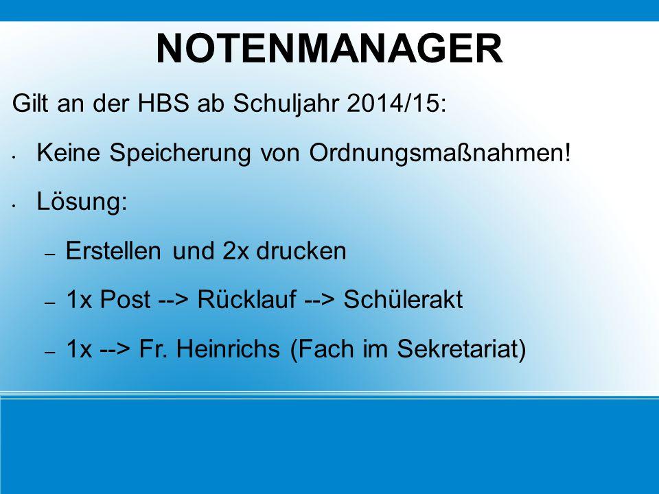 NOTENMANAGER Gilt an der HBS ab Schuljahr 2014/15: Keine Speicherung von Ordnungsmaßnahmen! Lösung: – Erstellen und 2x drucken – 1x Post --> Rücklauf