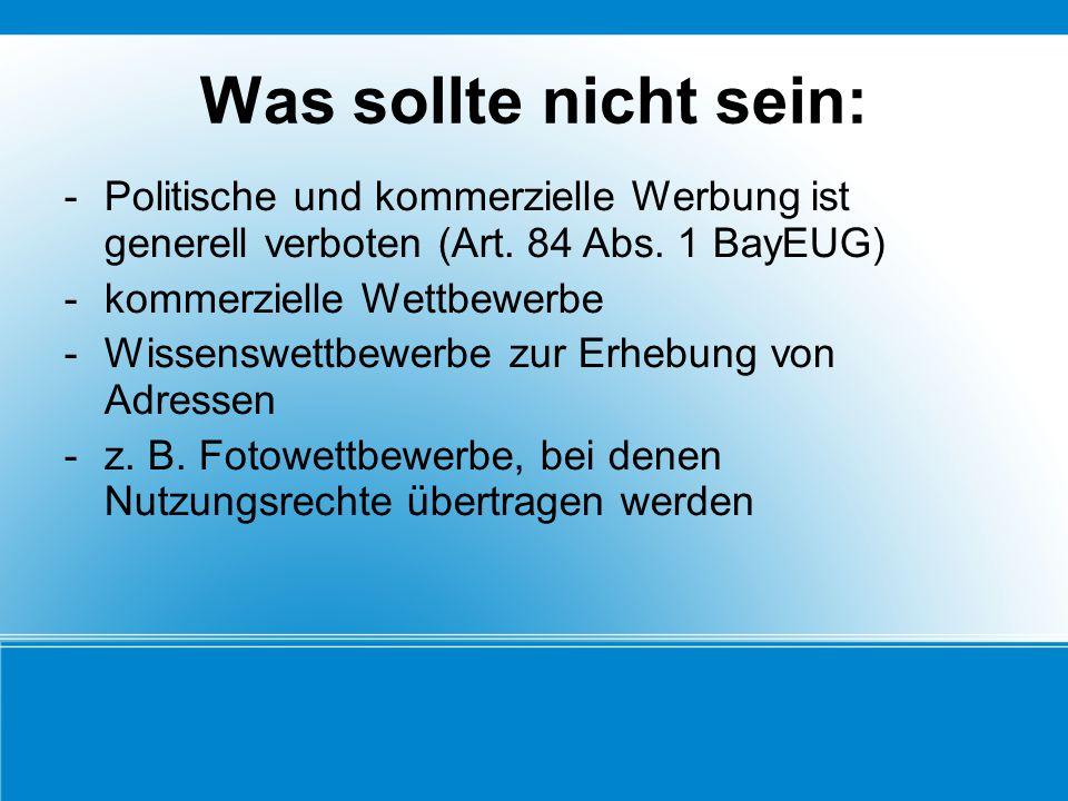 Was sollte nicht sein: -Politische und kommerzielle Werbung ist generell verboten (Art. 84 Abs. 1 BayEUG) -kommerzielle Wettbewerbe -Wissenswettbewerb