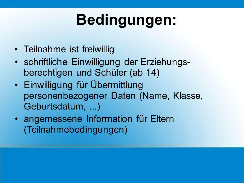 Bedingungen: Teilnahme ist freiwillig schriftliche Einwilligung der Erziehungs- berechtigen und Schüler (ab 14) Einwilligung für Übermittlung personen