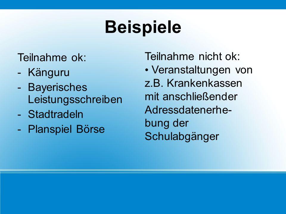 Beispiele Teilnahme ok: -Känguru -Bayerisches Leistungsschreiben -Stadtradeln -Planspiel Börse Teilnahme nicht ok: Veranstaltungen von z.B. Krankenkas