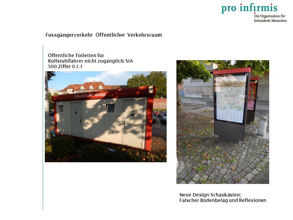 Fussgängerverkehr Öffentlicher Verkehrsraum Öffentliche Toiletten für Rollstuhlfahrer nicht zugänglich: SIA 500 Ziffer 0.1.1 Neue Design-Schaukästen: Falscher Bodenbelag und Reflexionen