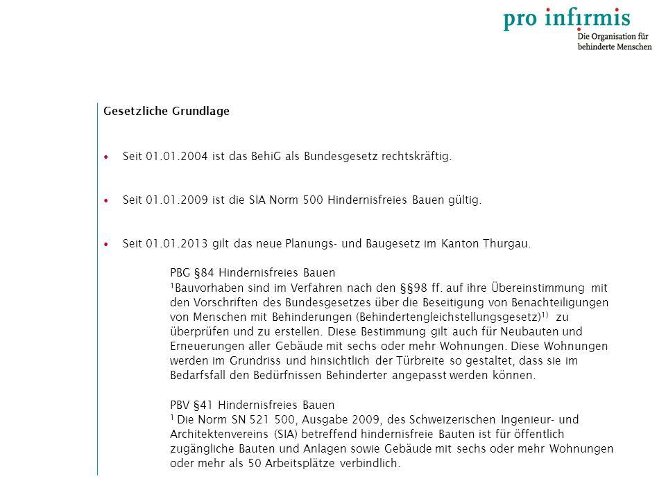 Gesetzliche Grundlage Seit 01.01.2004 ist das BehiG als Bundesgesetz rechtskräftig. Seit 01.01.2009 ist die SIA Norm 500 Hindernisfreies Bauen gültig.