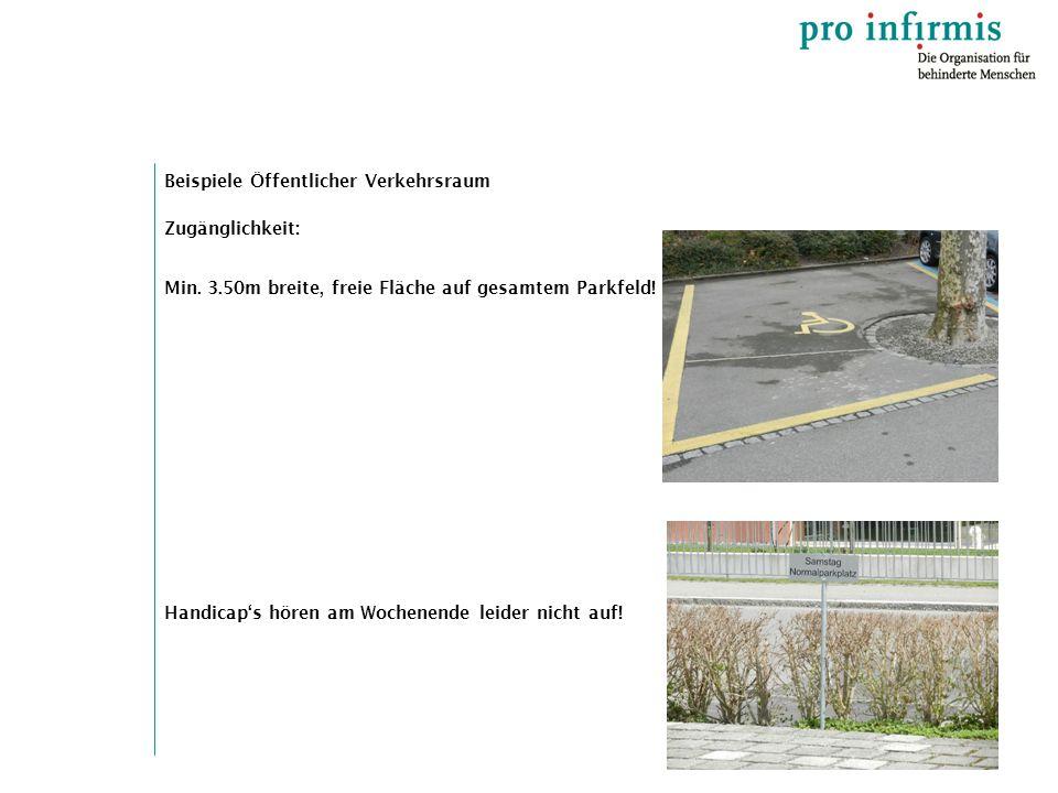 Beispiele Öffentlicher Verkehrsraum Zugänglichkeit: Min. 3.50m breite, freie Fläche auf gesamtem Parkfeld! Handicap's hören am Wochenende leider nicht
