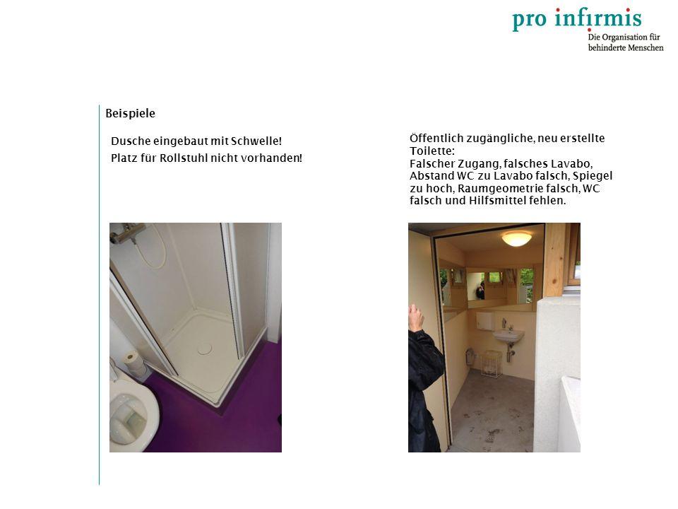 Beispiele Dusche eingebaut mit Schwelle! Platz für Rollstuhl nicht vorhanden! Öffentlich zugängliche, neu erstellte Toilette: Falscher Zugang, falsche