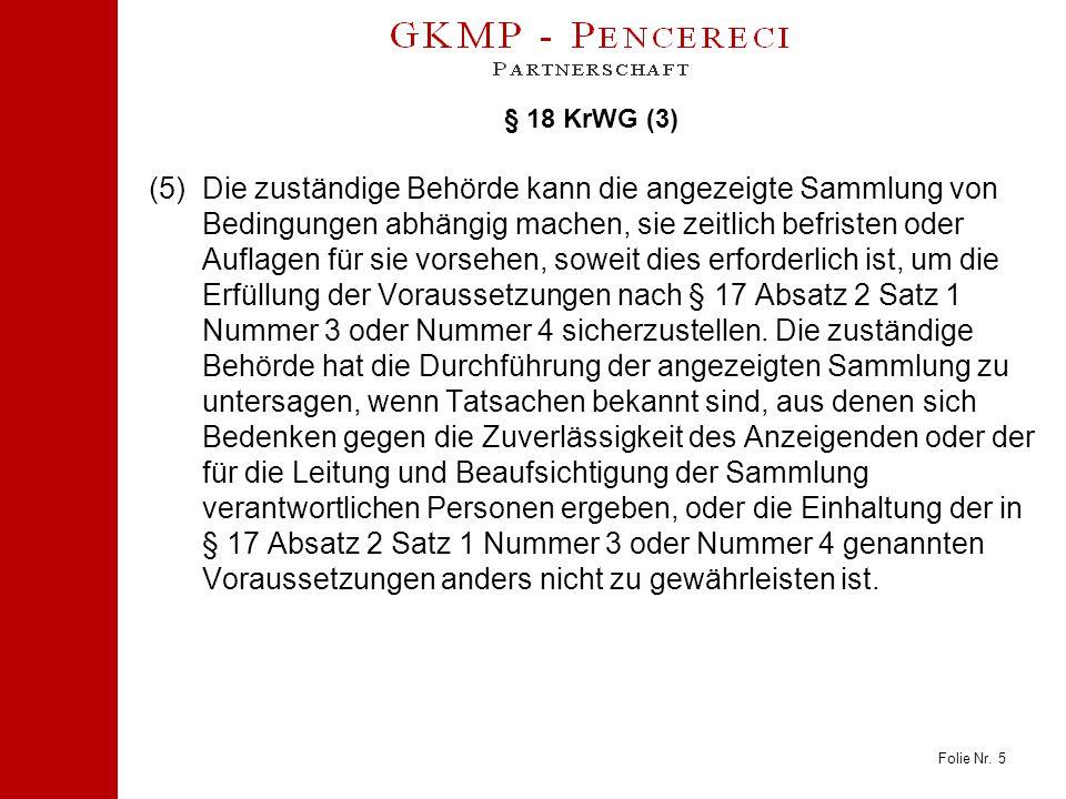Folie Nr. 5 § 18 KrWG (3) (5)Die zuständige Behörde kann die angezeigte Sammlung von Bedingungen abhängig machen, sie zeitlich befristen oder Auflagen