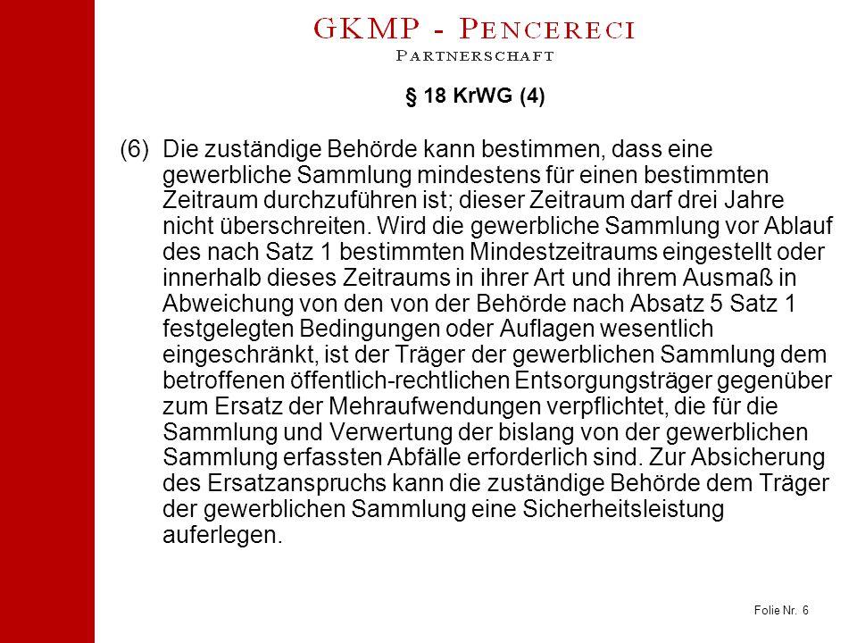Folie Nr. 6 § 18 KrWG (4) (6)Die zuständige Behörde kann bestimmen, dass eine gewerbliche Sammlung mindestens für einen bestimmten Zeitraum durchzufüh
