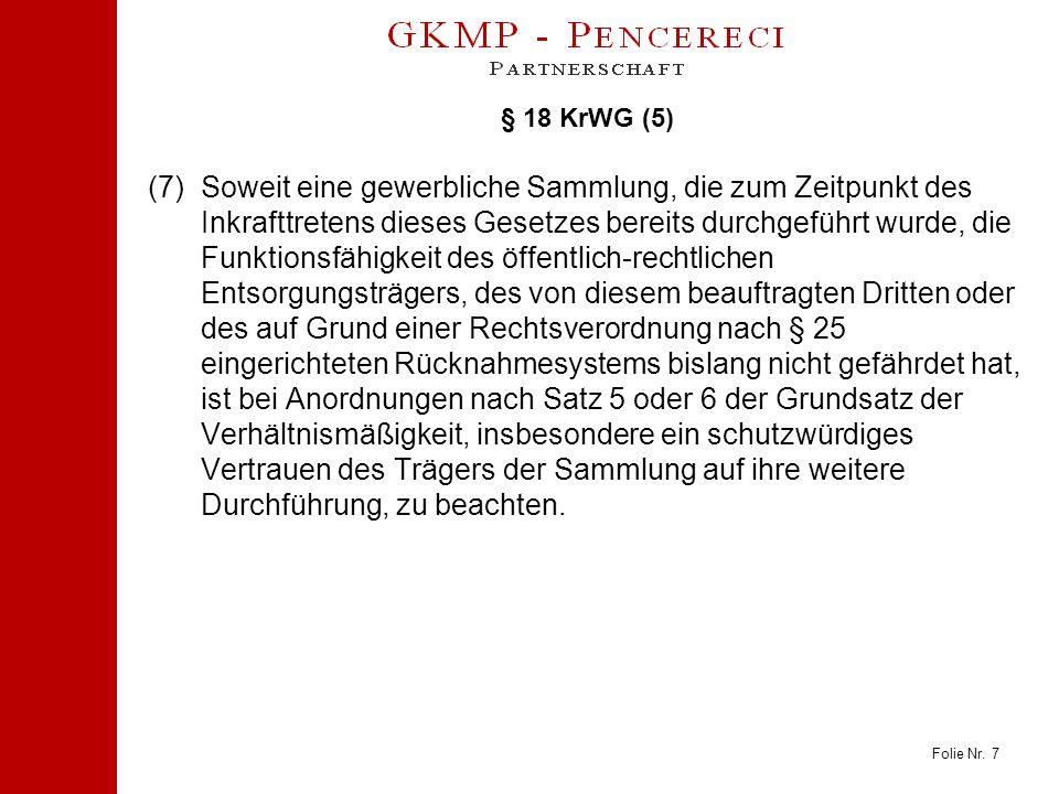 Folie Nr. 7 § 18 KrWG (5) (7)Soweit eine gewerbliche Sammlung, die zum Zeitpunkt des Inkrafttretens dieses Gesetzes bereits durchgeführt wurde, die Fu