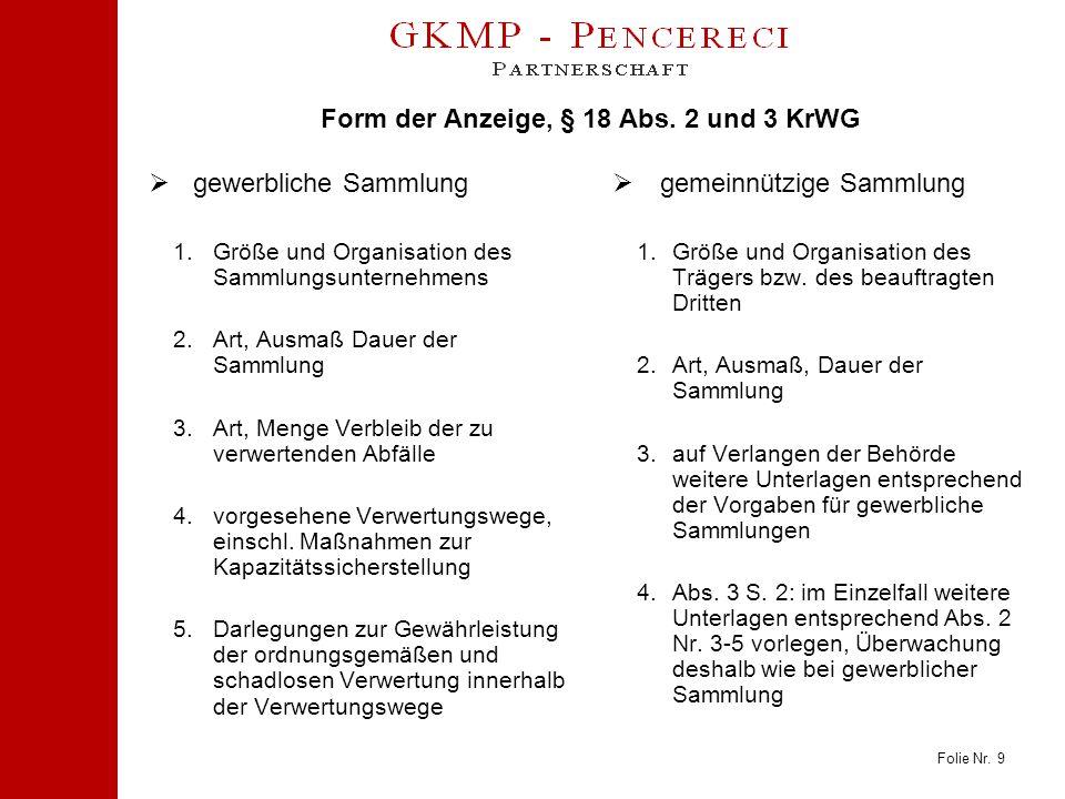 Folie Nr. 9 Form der Anzeige, § 18 Abs. 2 und 3 KrWG  gewerbliche Sammlung 1.Größe und Organisation des Sammlungsunternehmens 2.Art, Ausmaß Dauer der
