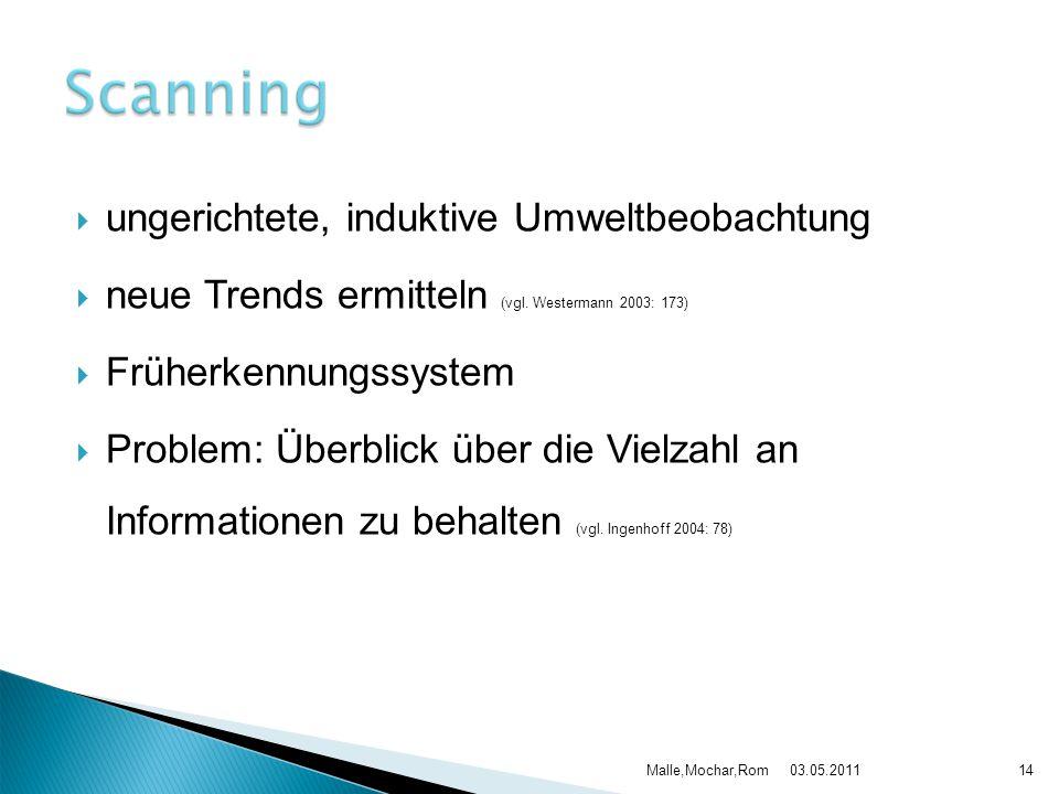  ungerichtete, induktive Umweltbeobachtung  neue Trends ermitteln (vgl. Westermann 2003: 173)  Früherkennungssystem  Problem: Überblick über die V