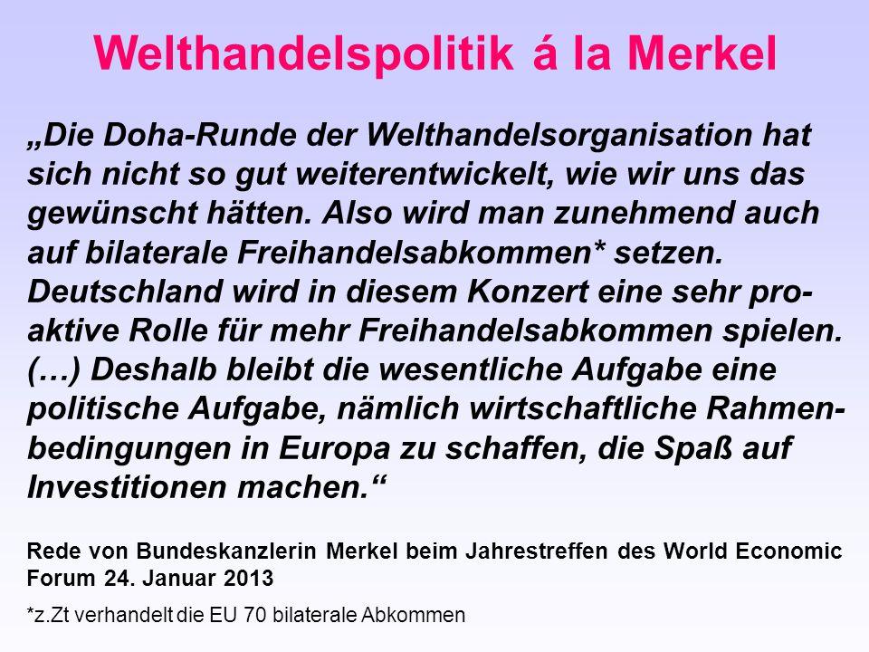 """""""Die Doha-Runde der Welthandelsorganisation hat sich nicht so gut weiterentwickelt, wie wir uns das gewünscht hätten. Also wird man zunehmend auch auf"""