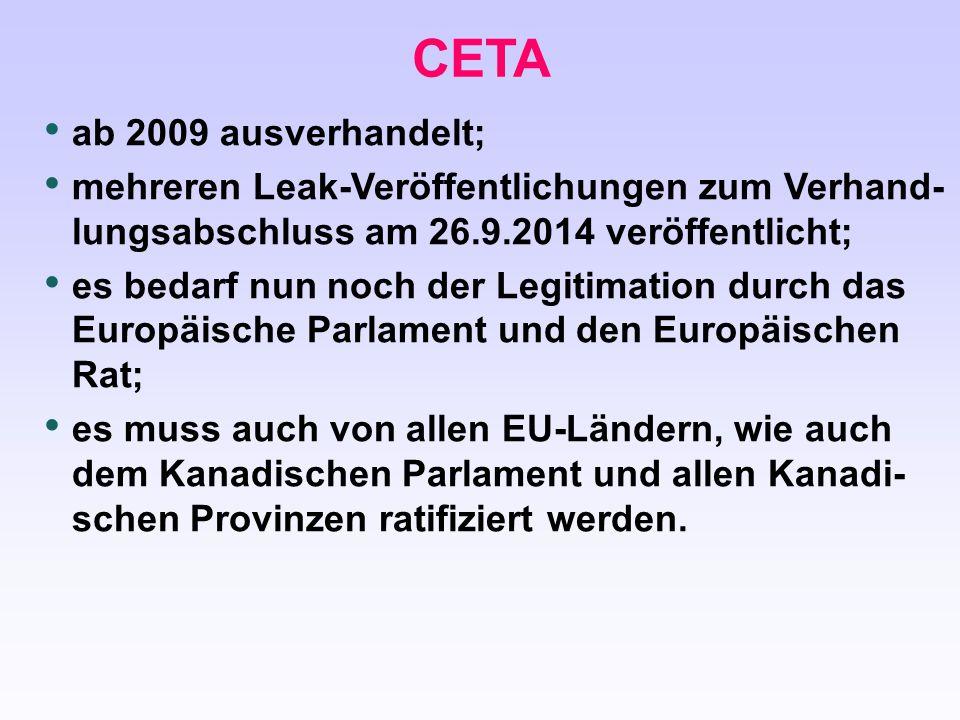 CETA ab 2009 ausverhandelt; mehreren Leak-Veröffentlichungen zum Verhand- lungsabschluss am 26.9.2014 veröffentlicht; es bedarf nun noch der Legitimat