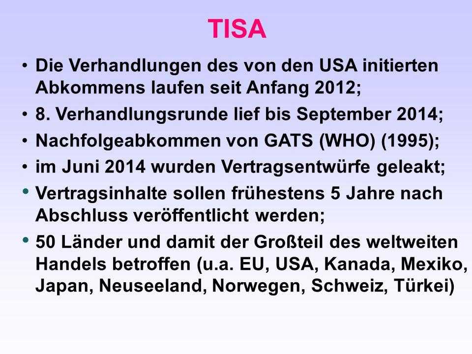 TISA Die Verhandlungen des von den USA initierten Abkommens laufen seit Anfang 2012; 8. Verhandlungsrunde lief bis September 2014; Nachfolgeabkommen v