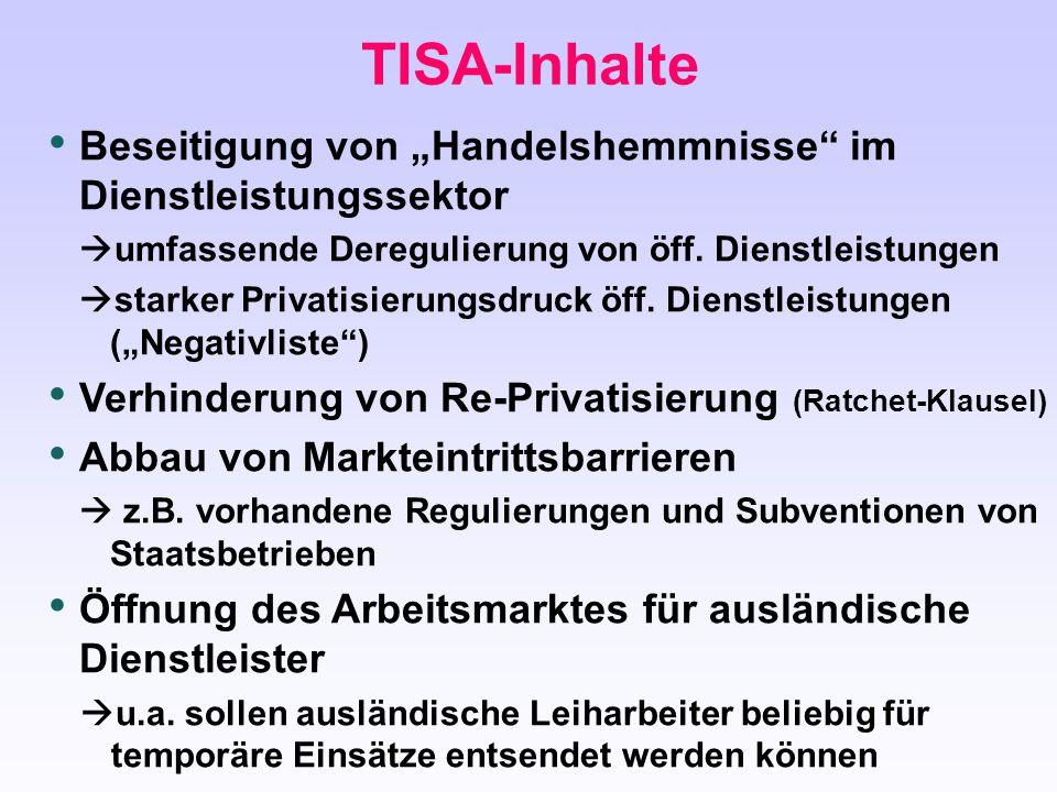 """TISA-Inhalte Beseitigung von """"Handelshemmnisse"""" im Dienstleistungssektor  umfassende Deregulierung von öff. Dienstleistungen  starker Privatisierung"""