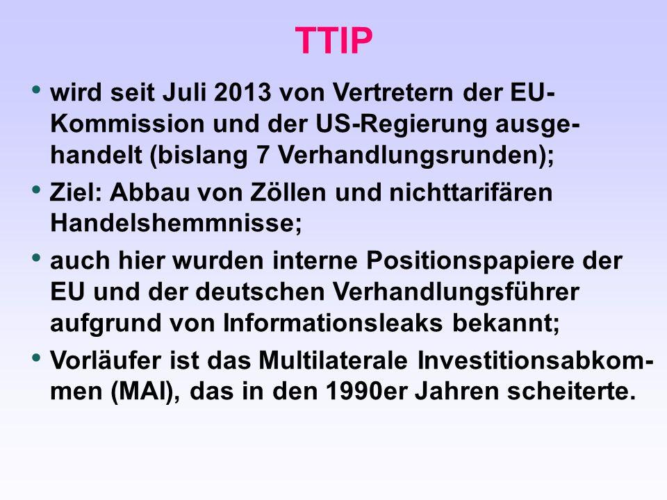 TTIP wird seit Juli 2013 von Vertretern der EU- Kommission und der US-Regierung ausge- handelt (bislang 7 Verhandlungsrunden); Ziel: Abbau von Zöllen