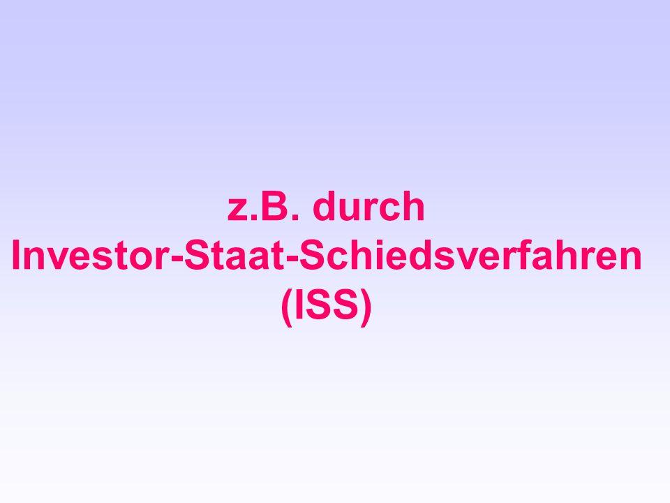 z.B. durch Investor-Staat-Schiedsverfahren (ISS)