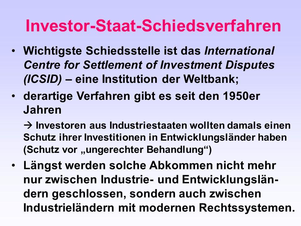 Wichtigste Schiedsstelle ist das International Centre for Settlement of Investment Disputes (ICSID) – eine Institution der Weltbank; derartige Verfahr
