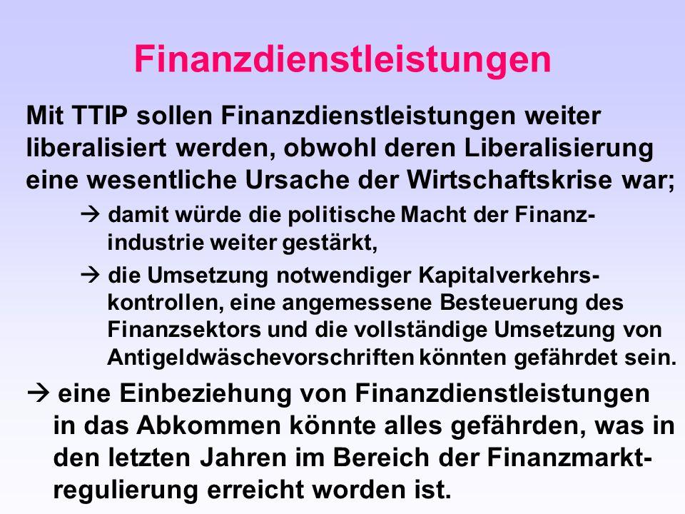 Finanzdienstleistungen Mit TTIP sollen Finanzdienstleistungen weiter liberalisiert werden, obwohl deren Liberalisierung eine wesentliche Ursache der W