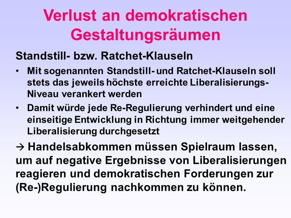 Standstill- bzw. Ratchet-Klauseln Mit sogenannten Standstill- und Ratchet-Klauseln soll stets das jeweils höchste erreichte Liberalisierungs- Niveau v