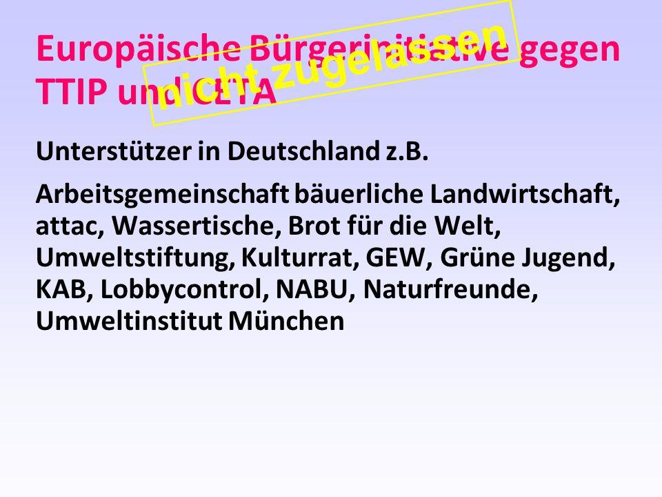 Europäische Bürgerinitiative gegen TTIP und CETA Unterstützer in Deutschland z.B. Arbeitsgemeinschaft bäuerliche Landwirtschaft, attac, Wassertische,