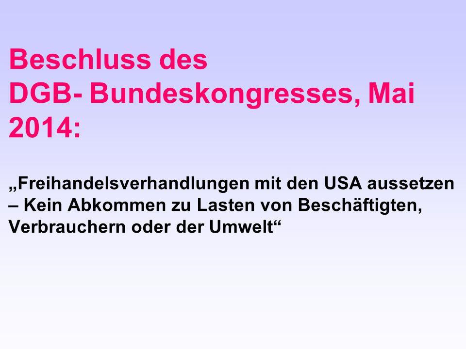 """Beschluss des DGB- Bundeskongresses, Mai 2014: """"Freihandelsverhandlungen mit den USA aussetzen – Kein Abkommen zu Lasten von Beschäftigten, Verbrauche"""