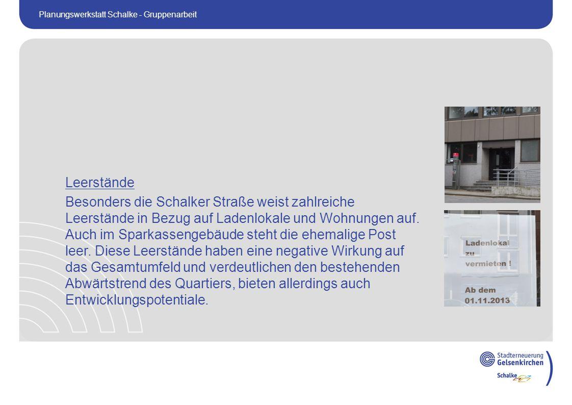 Leerstände Besonders die Schalker Straße weist zahlreiche Leerstände in Bezug auf Ladenlokale und Wohnungen auf.