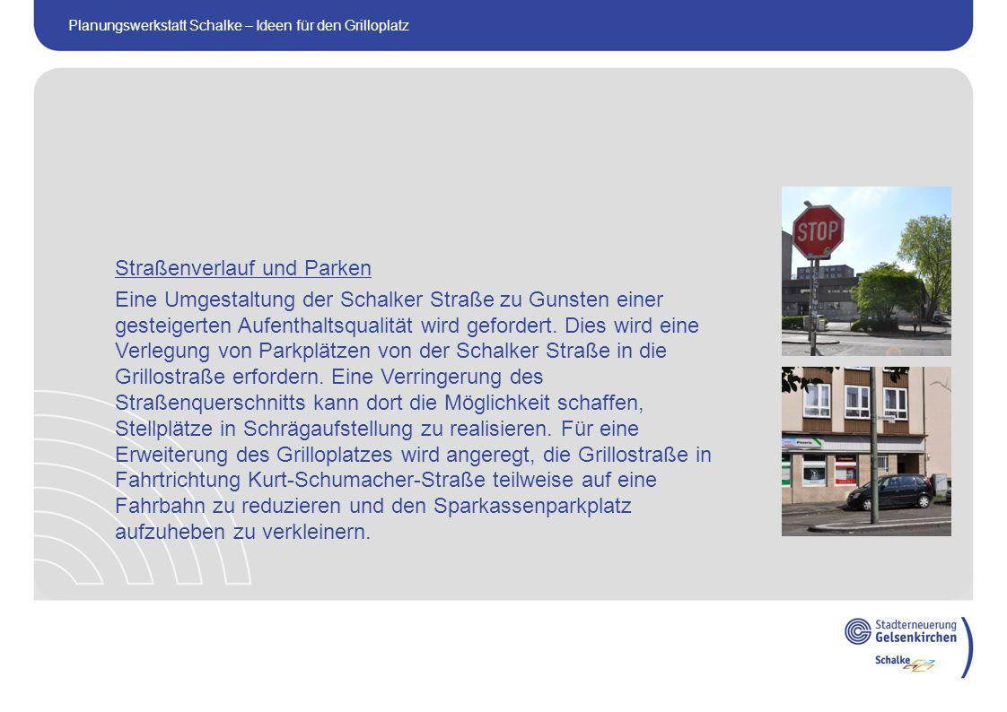 Straßenverlauf und Parken Eine Umgestaltung der Schalker Straße zu Gunsten einer gesteigerten Aufenthaltsqualität wird gefordert.