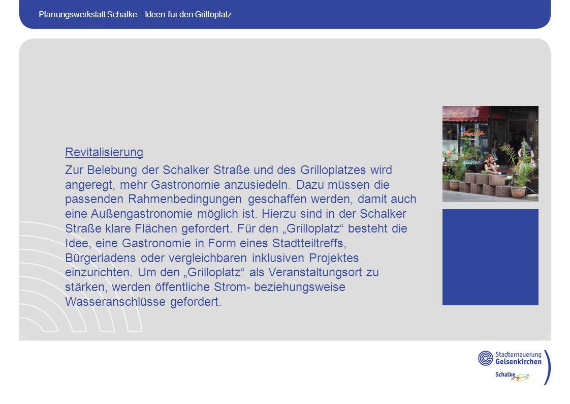Revitalisierung Zur Belebung der Schalker Straße und des Grilloplatzes wird angeregt, mehr Gastronomie anzusiedeln.