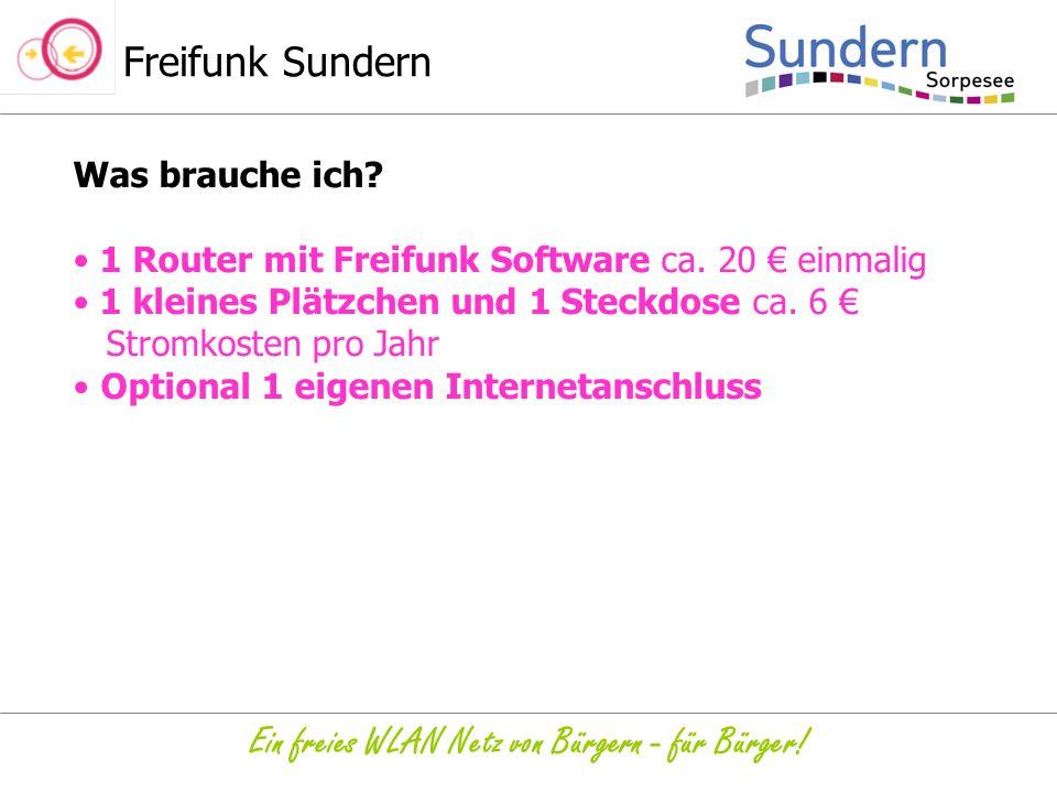 Freifunk Sundern Ein freies WLAN Netz von Bürgern - für Bürger! Was brauche ich? 1 Router mit Freifunk Software ca. 20 € einmalig 1 kleines Plätzchen