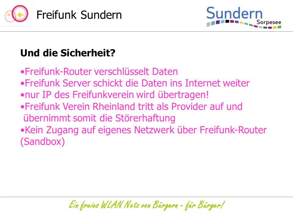 Freifunk Sundern Ein freies WLAN Netz von Bürgern - für Bürger! Und die Sicherheit? Freifunk-Router verschlüsselt Daten Freifunk Server schickt die Da