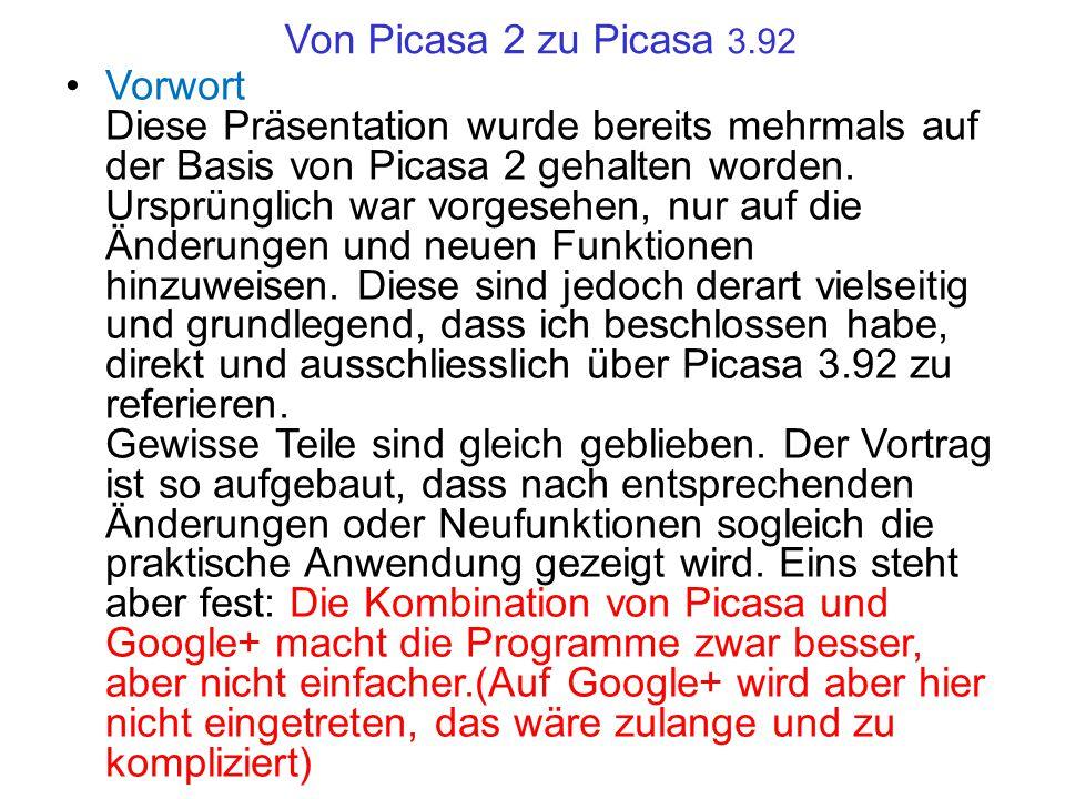 Von Picasa 2 zu Picasa 3.92 Vorwort Diese Präsentation wurde bereits mehrmals auf der Basis von Picasa 2 gehalten worden. Ursprünglich war vorgesehen,