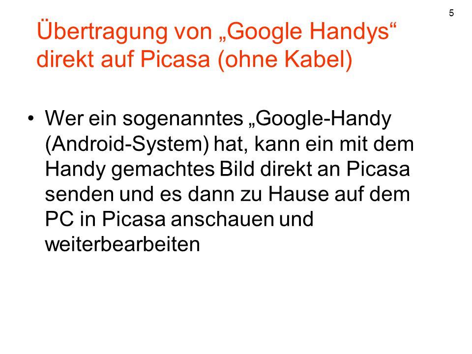 """Wer ein sogenanntes """"Google-Handy (Android-System) hat, kann ein mit dem Handy gemachtes Bild direkt an Picasa senden und es dann zu Hause auf dem PC"""
