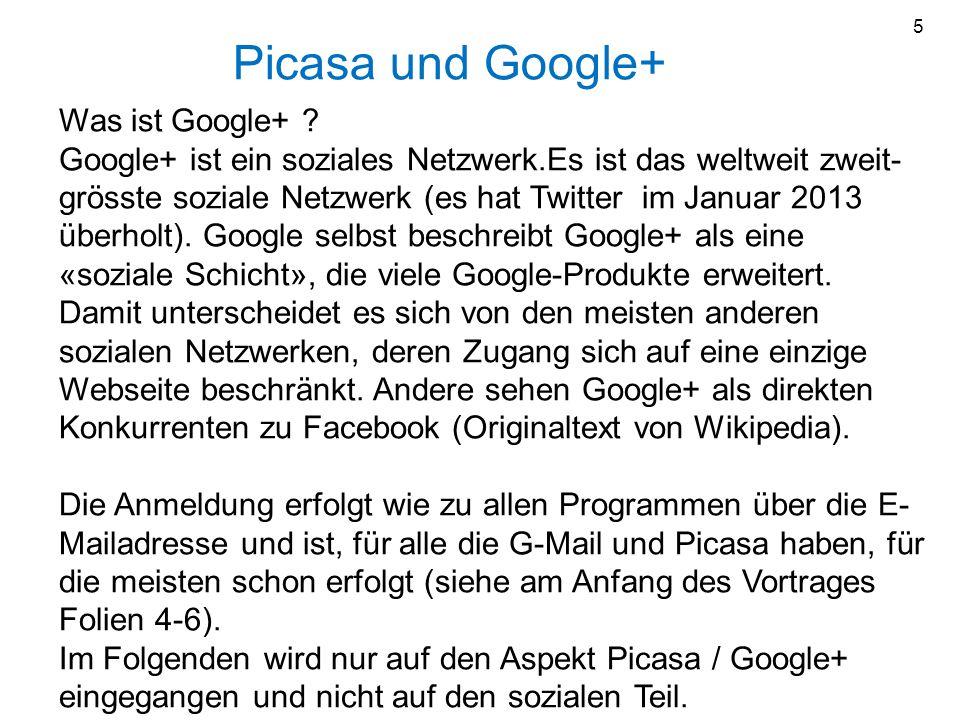 Picasa und Google+ Was ist Google+ ? Google+ ist ein soziales Netzwerk.Es ist das weltweit zweit- grösste soziale Netzwerk (es hat Twitter im Januar 2
