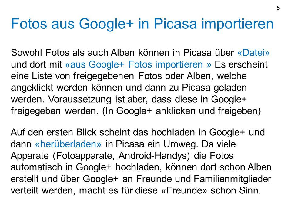 Fotos aus Google+ in Picasa importieren Sowohl Fotos als auch Alben können in Picasa über «Datei» und dort mit «aus Google+ Fotos importieren » Es ers
