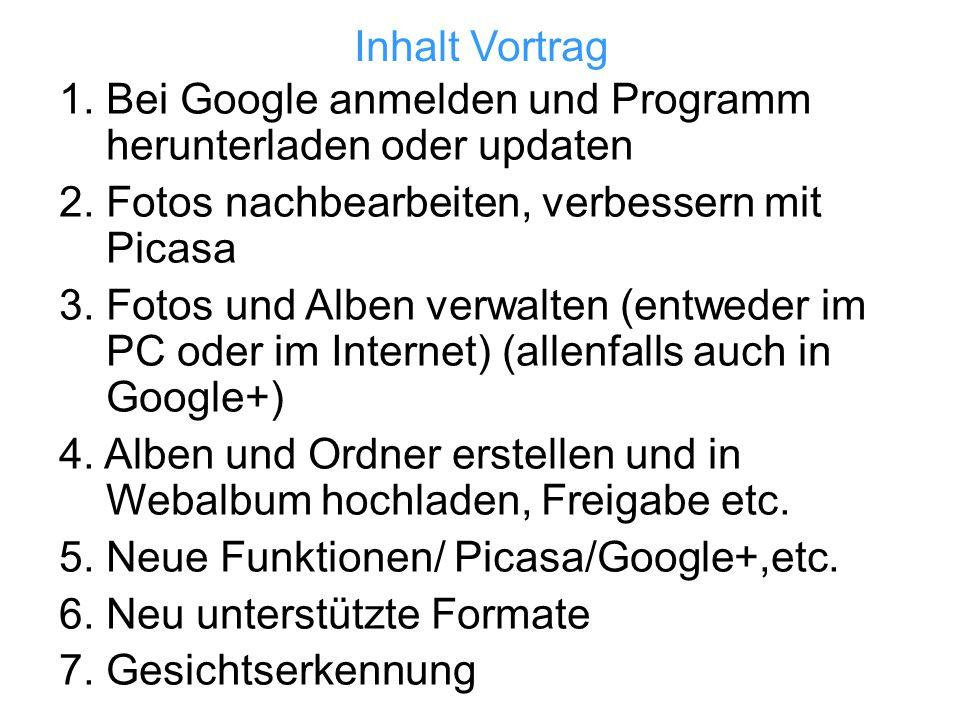 Inhalt Vortrag 1. Bei Google anmelden und Programm herunterladen oder updaten 2. Fotos nachbearbeiten, verbessern mit Picasa 3. Fotos und Alben verwal