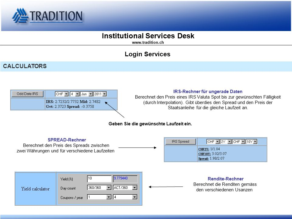 Institutional Services Desk www.tradition.ch Login Services CALCULATORS IRS-Rechner für ungerade Daten Berechnet den Preis eines IRS Valuta Spot bis z