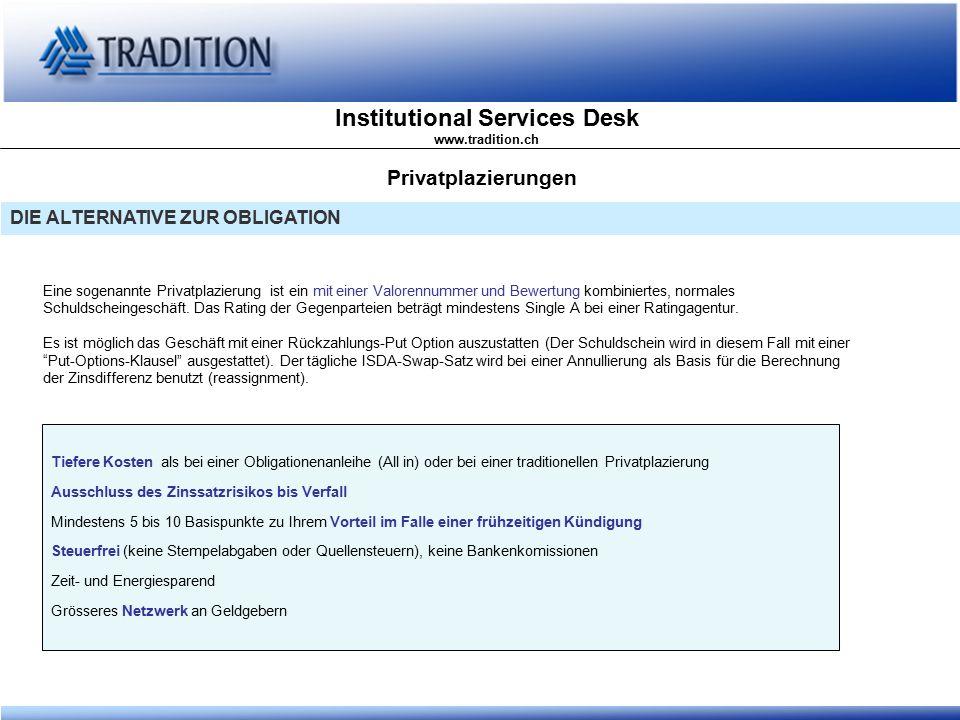 Institutional Services Desk www.tradition.ch Privatplazierungen DIE ALTERNATIVE ZUR OBLIGATION Eine sogenannte Privatplazierung ist ein mit einer Valo